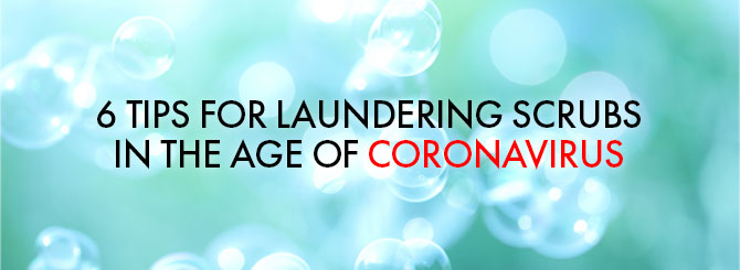 6 Tips for Laundering Scrubs in the age of corona virus